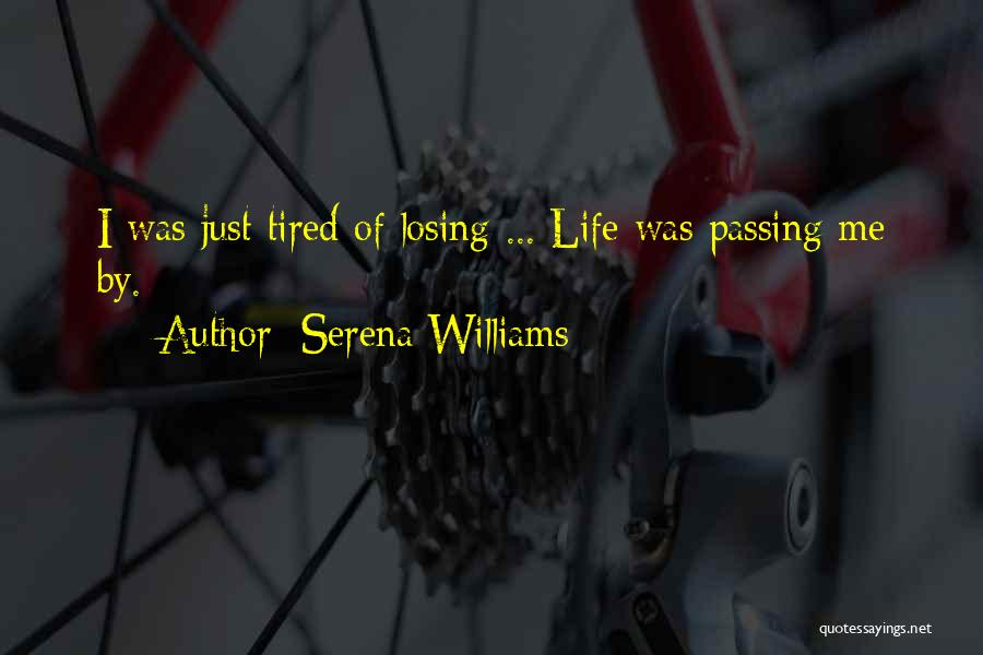 I Just Tired Quotes By Serena Williams