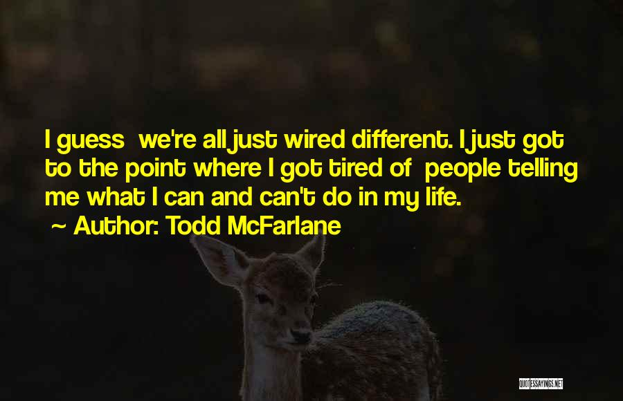 I Just Tired Quotes By Todd McFarlane
