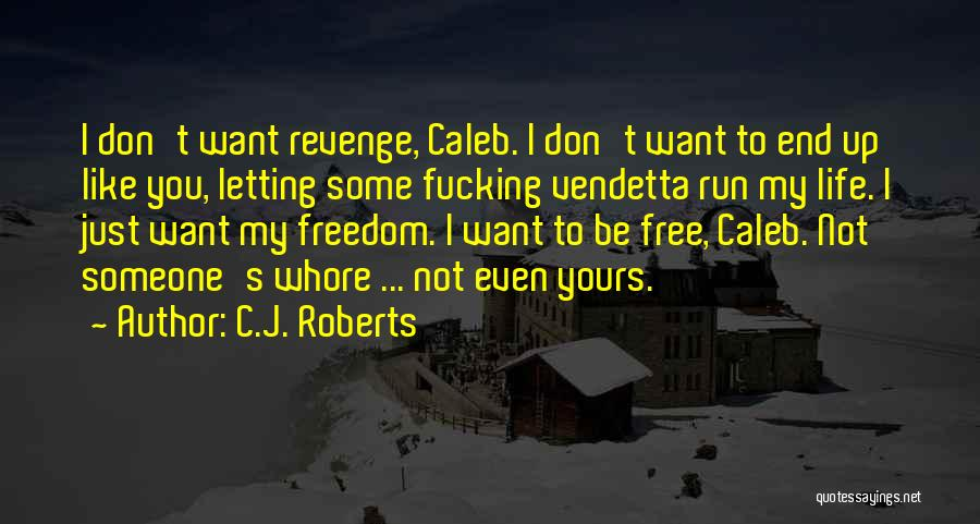 I Just Want Someone To Quotes By C.J. Roberts