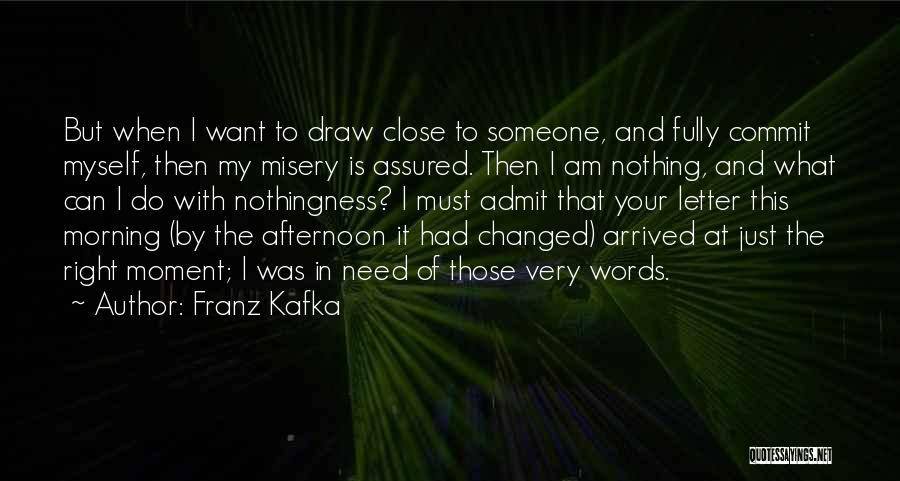 I Just Want Someone To Quotes By Franz Kafka