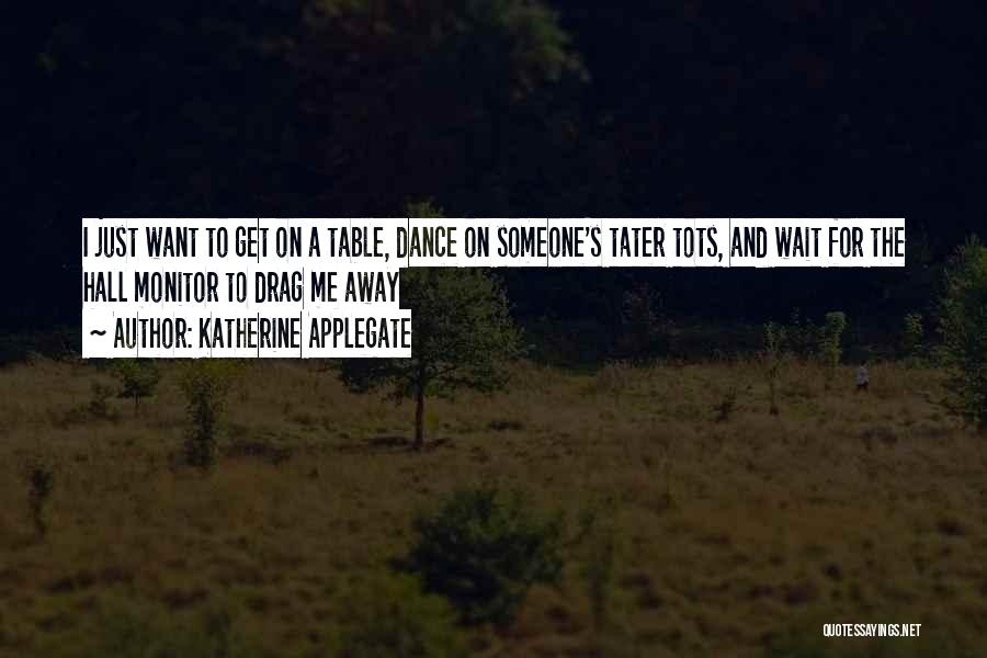 I Just Want Someone To Quotes By Katherine Applegate