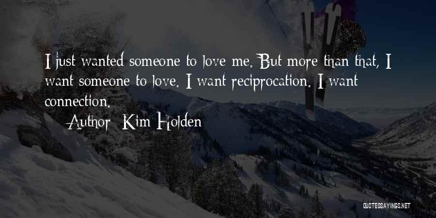 I Just Want Someone To Quotes By Kim Holden