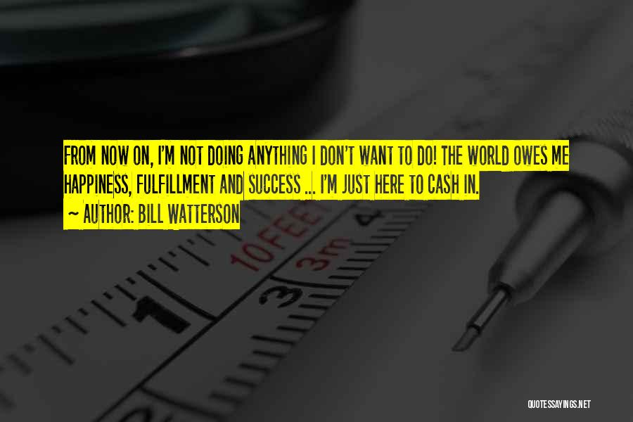 I Just Want Success Quotes By Bill Watterson