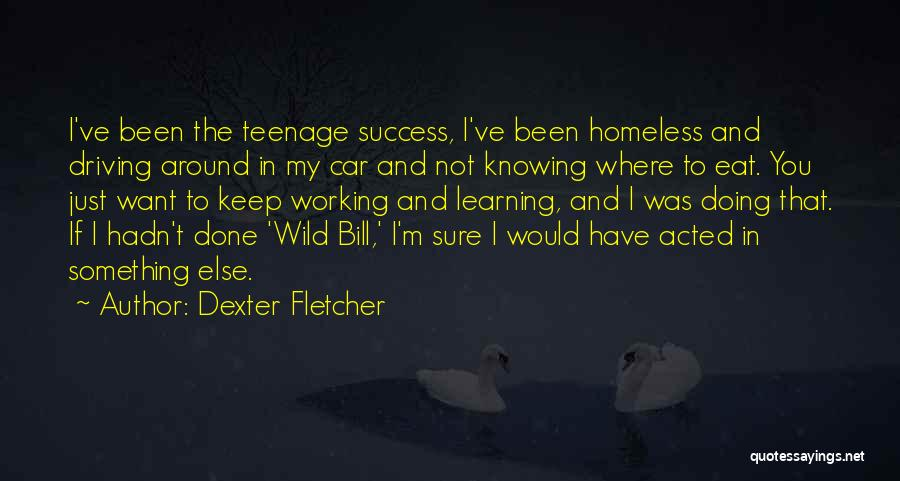 I Just Want Success Quotes By Dexter Fletcher