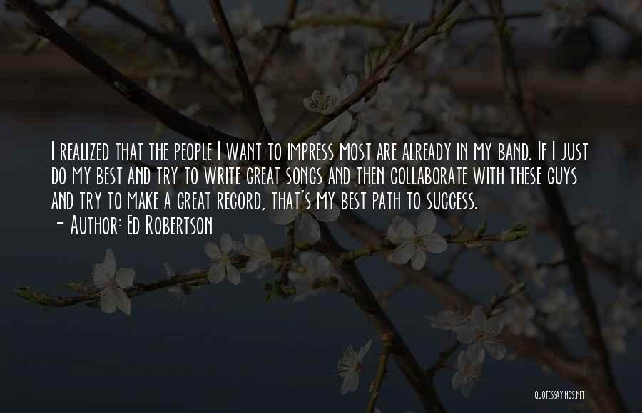 I Just Want Success Quotes By Ed Robertson