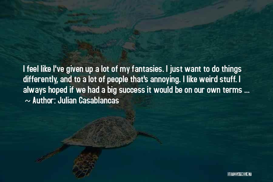 I Just Want Success Quotes By Julian Casablancas