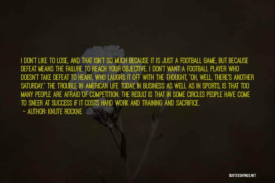 I Just Want Success Quotes By Knute Rockne