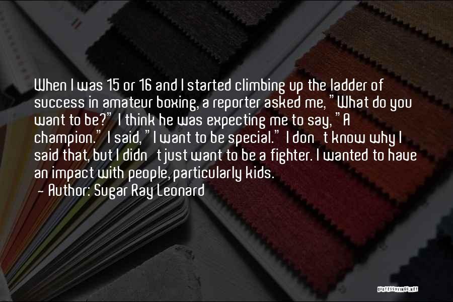I Just Want Success Quotes By Sugar Ray Leonard