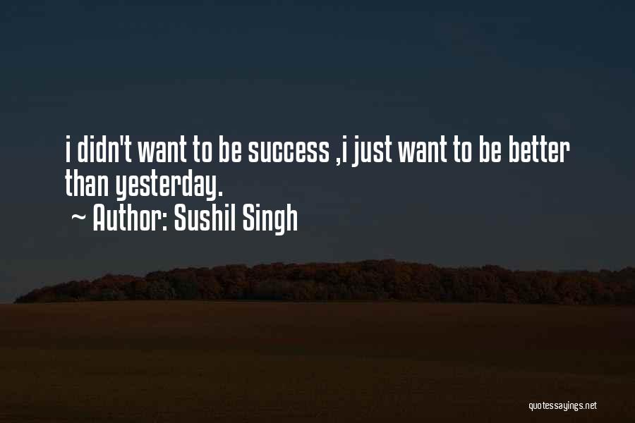 I Just Want Success Quotes By Sushil Singh