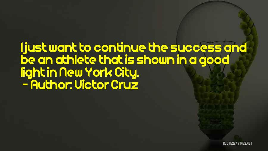 I Just Want Success Quotes By Victor Cruz