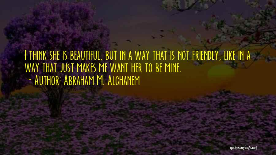 I Just Want To Be Beautiful Quotes By Abraham M. Alghanem