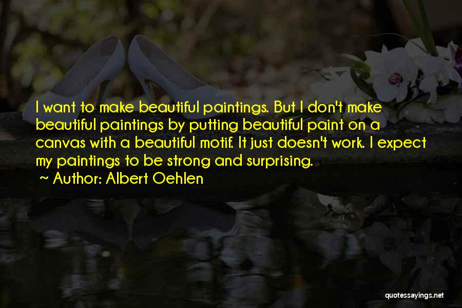 I Just Want To Be Beautiful Quotes By Albert Oehlen