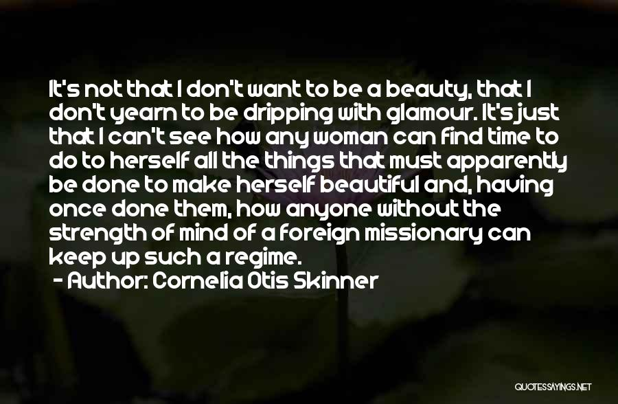 I Just Want To Be Beautiful Quotes By Cornelia Otis Skinner