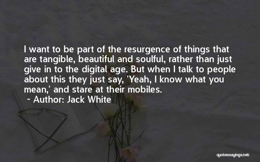 I Just Want To Be Beautiful Quotes By Jack White