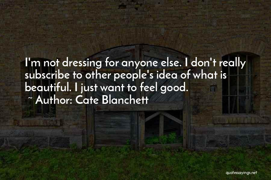 I Just Want To Feel Beautiful Quotes By Cate Blanchett