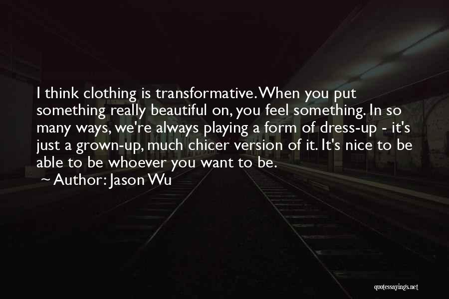 I Just Want To Feel Beautiful Quotes By Jason Wu