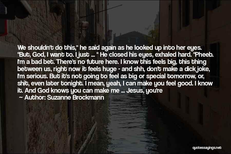 I Just Want To Feel Beautiful Quotes By Suzanne Brockmann