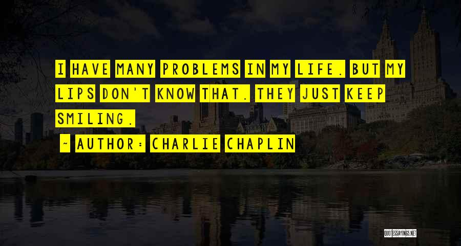 I Keep Smiling Quotes By Charlie Chaplin