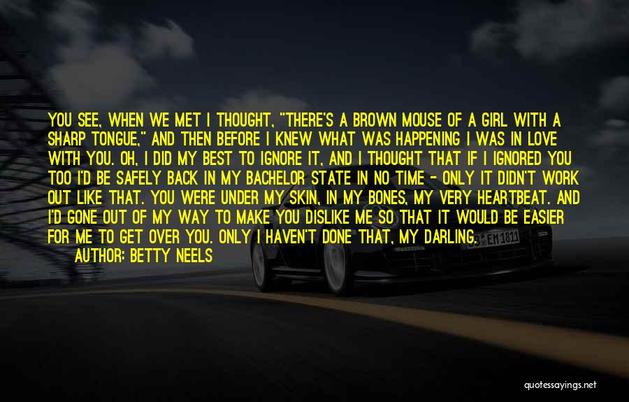 I Knew You Didn't Love Me Quotes By Betty Neels