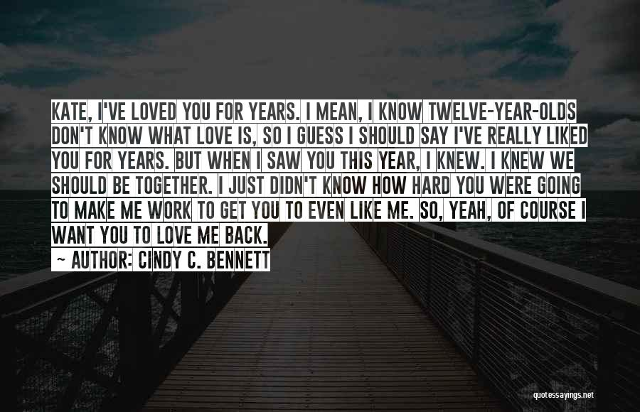 I Knew You Didn't Love Me Quotes By Cindy C. Bennett