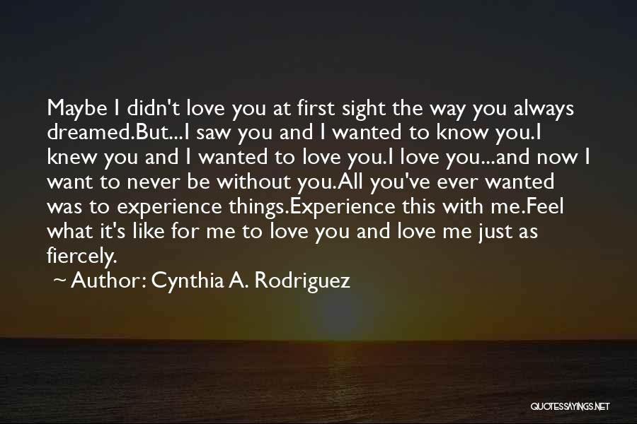 I Knew You Didn't Love Me Quotes By Cynthia A. Rodriguez