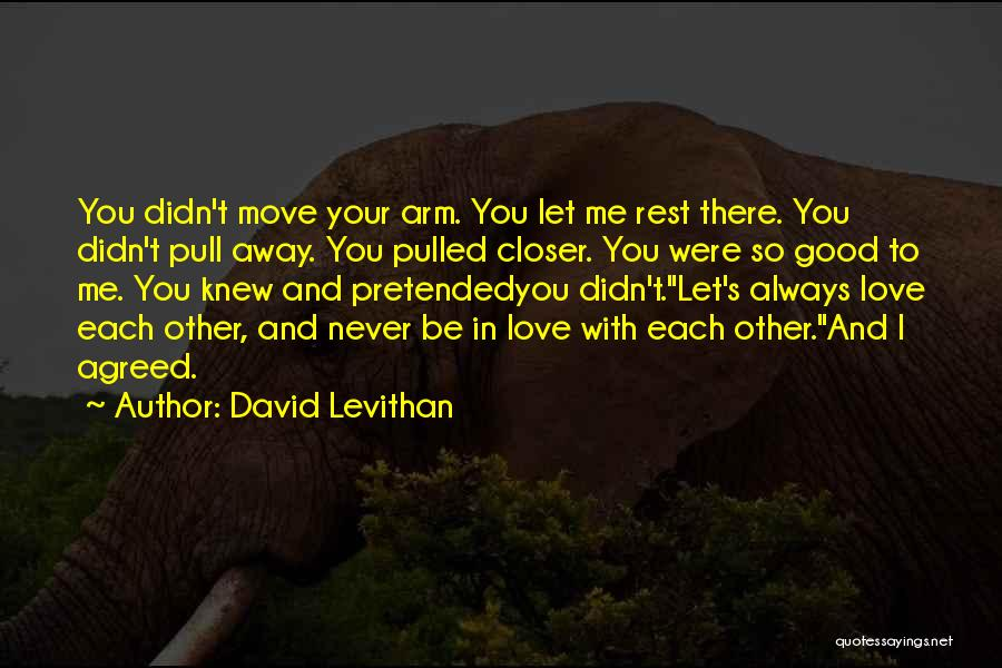 I Knew You Didn't Love Me Quotes By David Levithan