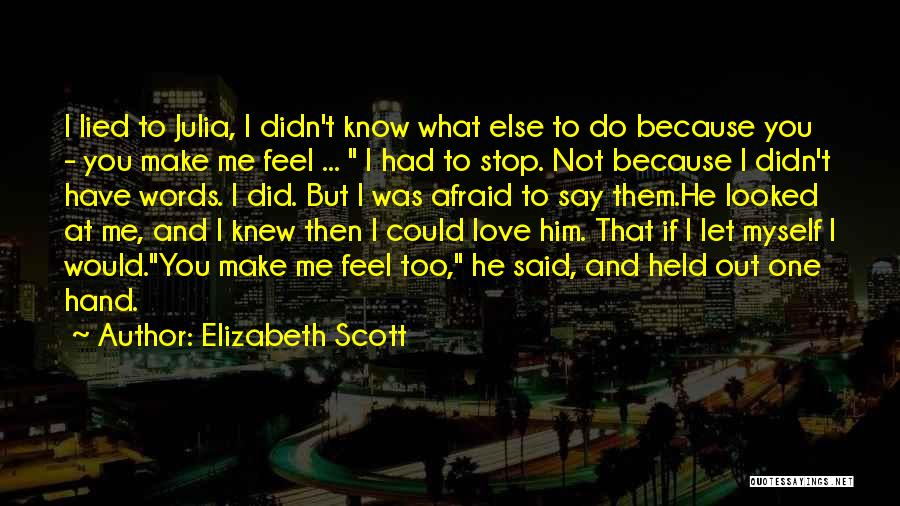 I Knew You Didn't Love Me Quotes By Elizabeth Scott
