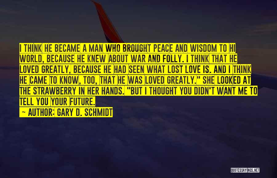 I Knew You Didn't Love Me Quotes By Gary D. Schmidt