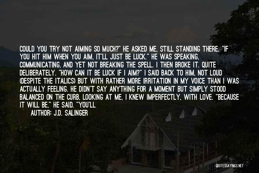 I Knew You Didn't Love Me Quotes By J.D. Salinger