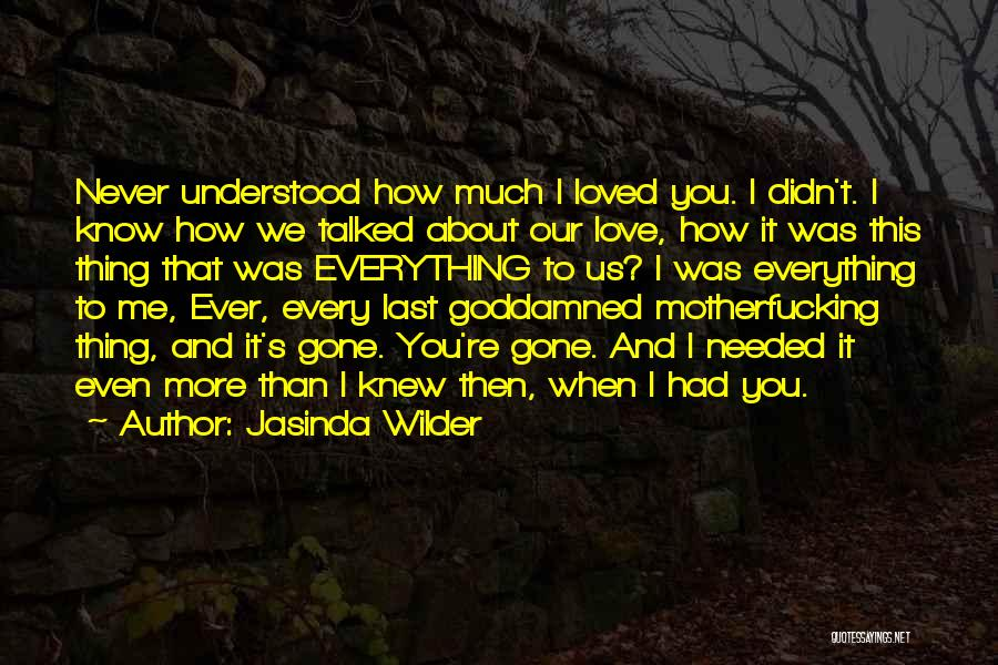 I Knew You Didn't Love Me Quotes By Jasinda Wilder