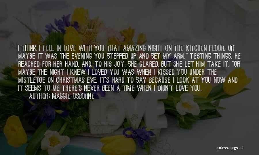 I Knew You Didn't Love Me Quotes By Maggie Osborne