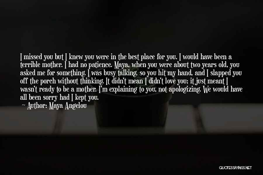 I Knew You Didn't Love Me Quotes By Maya Angelou