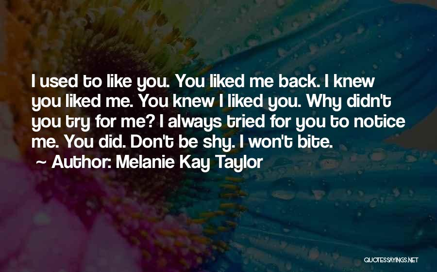 I Knew You Didn't Love Me Quotes By Melanie Kay Taylor