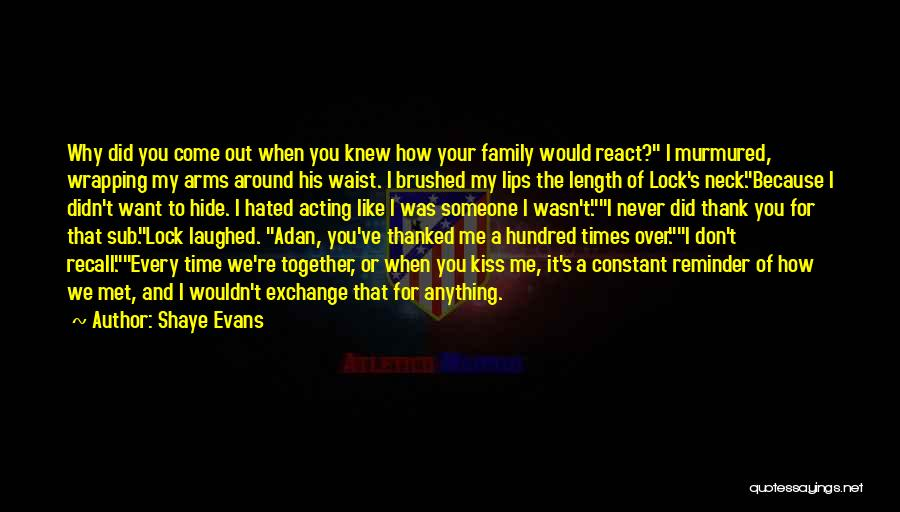 I Knew You Didn't Love Me Quotes By Shaye Evans