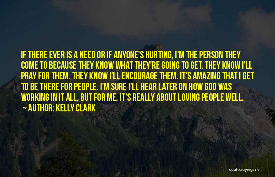 I Know God Is Working Quotes By Kelly Clark