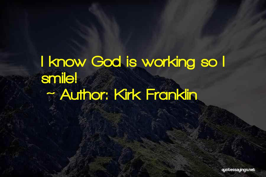 I Know God Is Working Quotes By Kirk Franklin