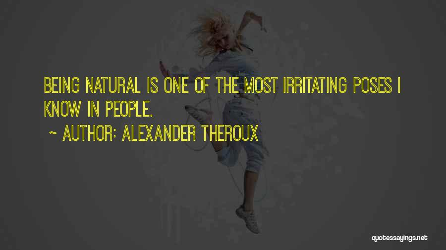 I Know I Am Irritating Quotes By Alexander Theroux