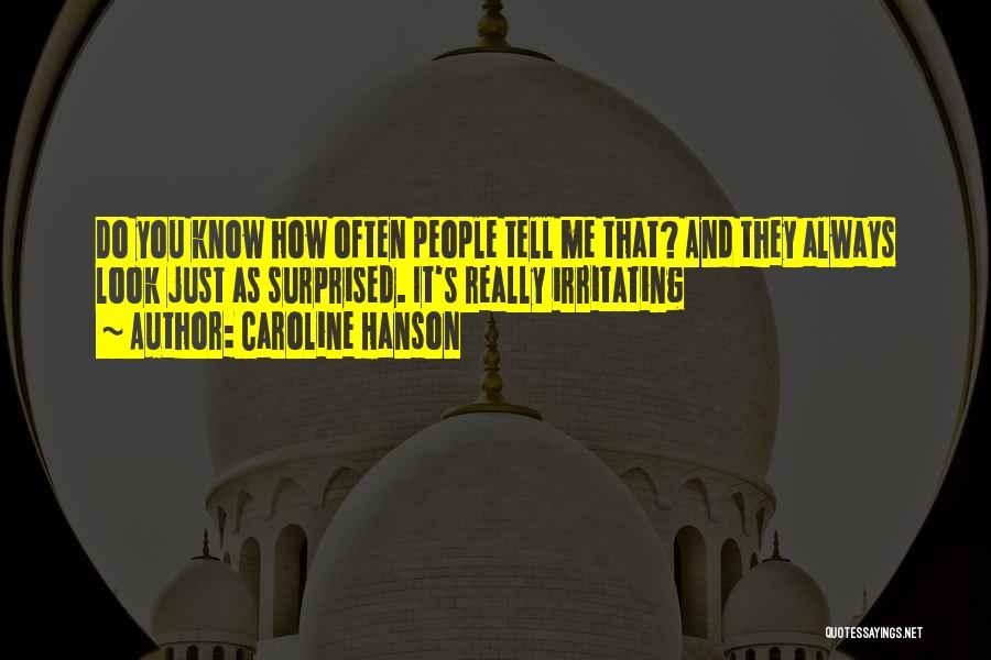 I Know I Am Irritating Quotes By Caroline Hanson