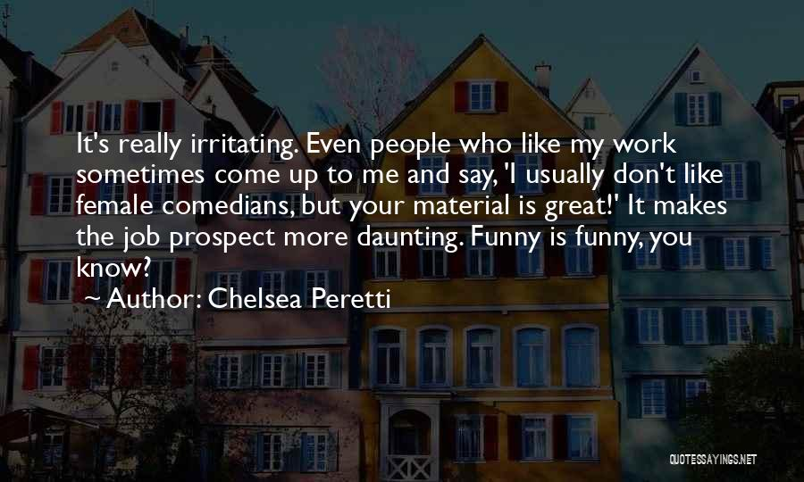I Know I Am Irritating Quotes By Chelsea Peretti