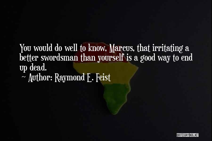 I Know I Am Irritating Quotes By Raymond E. Feist