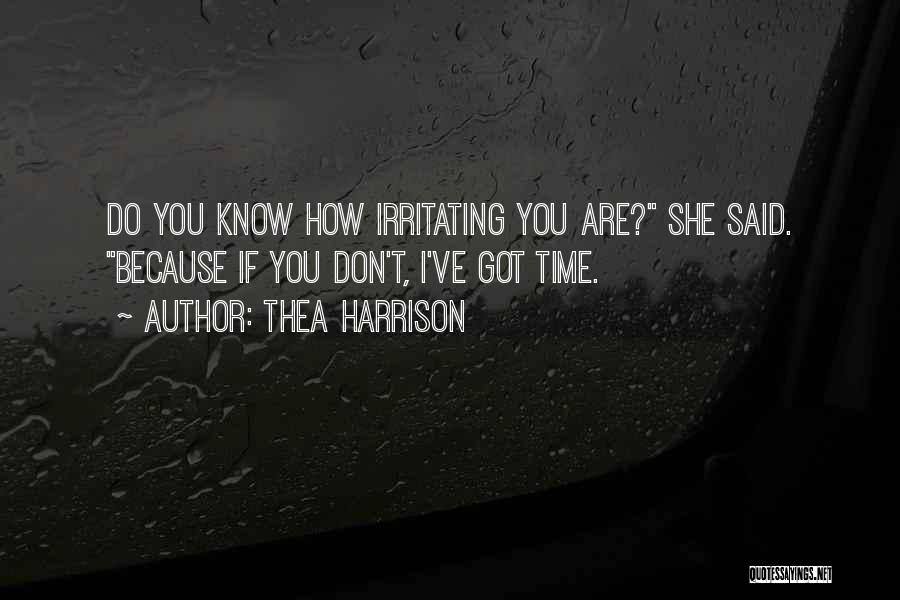 I Know I Am Irritating Quotes By Thea Harrison
