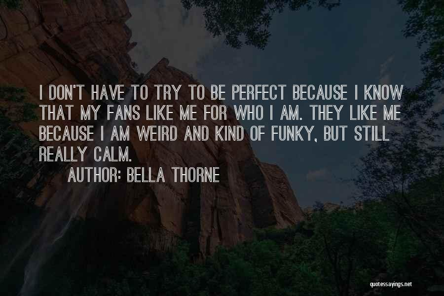 I Know I Am Not Perfect For You Quotes By Bella Thorne