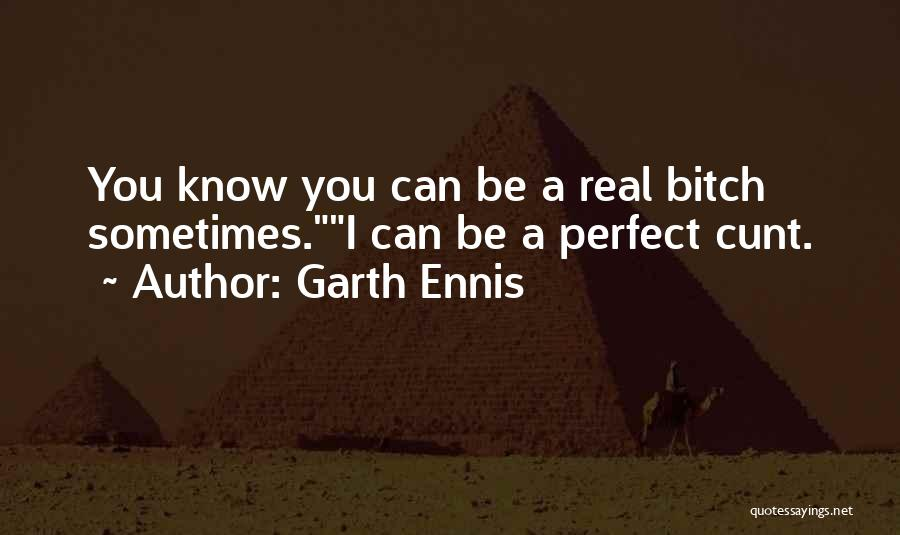 I Know I Am Not Perfect For You Quotes By Garth Ennis