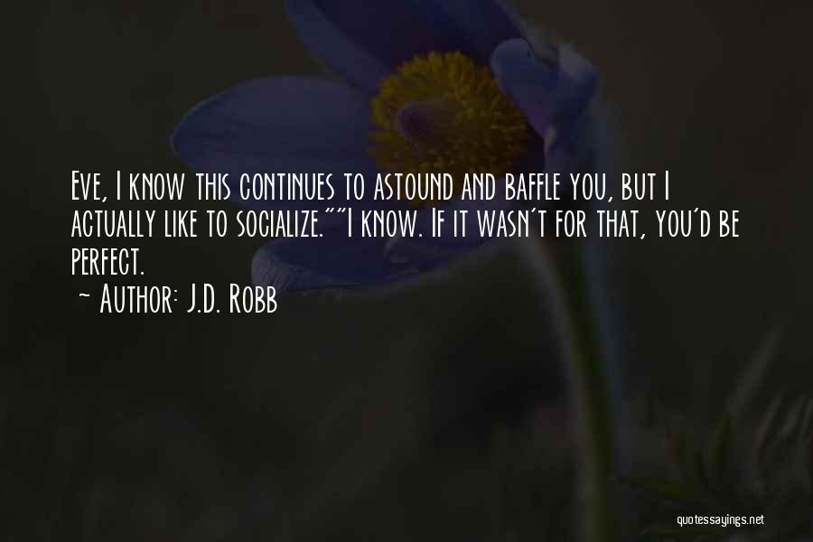I Know I Am Not Perfect For You Quotes By J.D. Robb