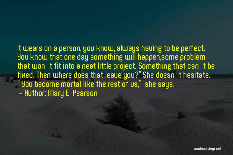 I Know I Am Not Perfect For You Quotes By Mary E. Pearson