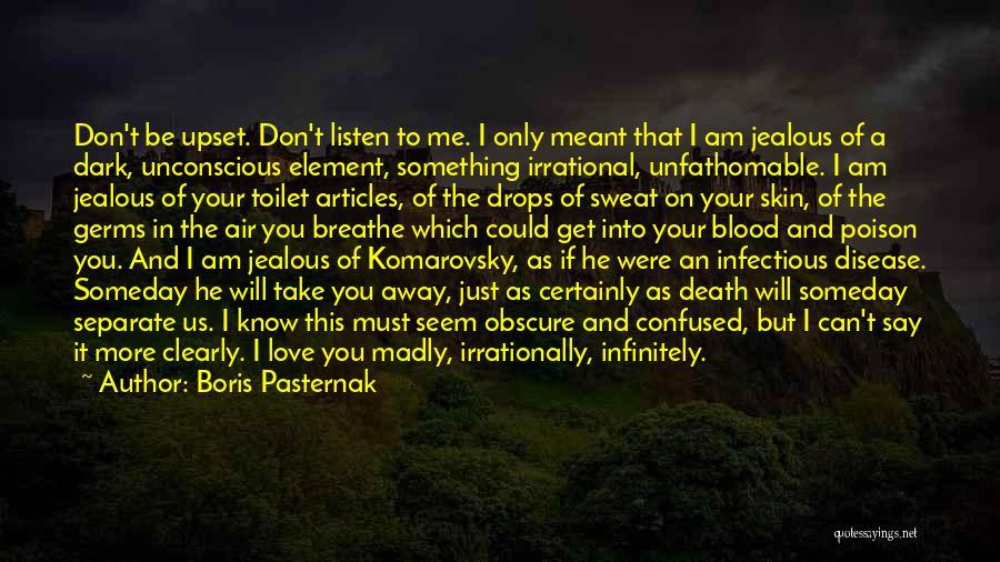 I Know I Get Jealous Quotes By Boris Pasternak