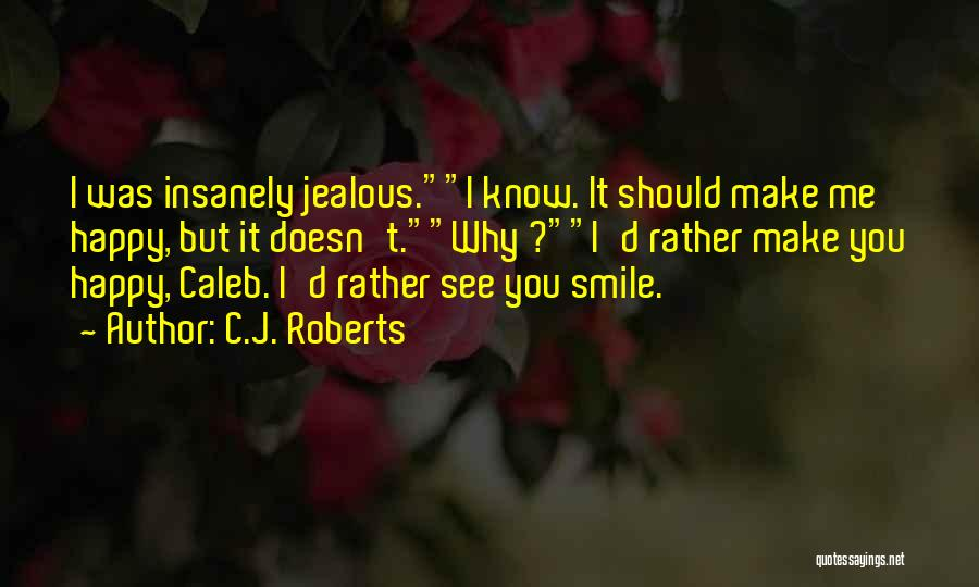 I Know I Get Jealous Quotes By C.J. Roberts