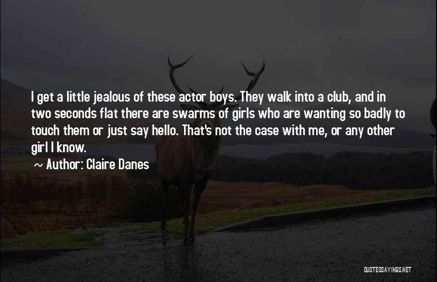 I Know I Get Jealous Quotes By Claire Danes