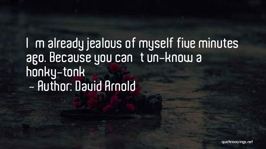 I Know I Get Jealous Quotes By David Arnold