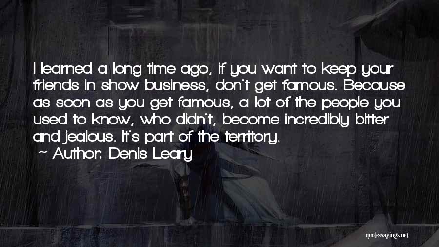 I Know I Get Jealous Quotes By Denis Leary